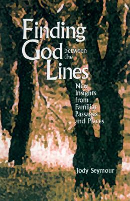 Finding God Between the Lines : New Insights from Familiar Passages and Places - Jody Seymour