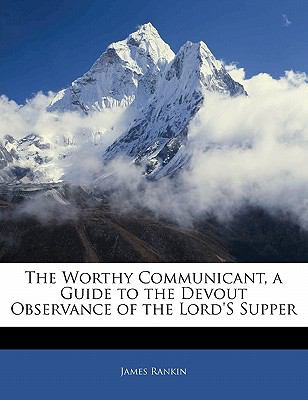 Paperback The Worthy Communicant, a Guide to the Devout Observance of the Lord's Supper Book