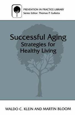 Successful Aging : Strategies for Healthy Living - Waldo C. Klein; Martin Bloom