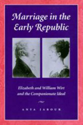 Marriage in the Early Republic: Elizabeth and William Wirt and the Companionate Ideal - Book  of the Gender Relations in the American Experience