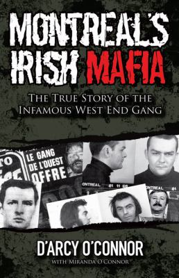 Montreal's Irish Mafia : The True Story of the Infamous West End Gang - D'Arcy O'Connor; Mary Eagleton