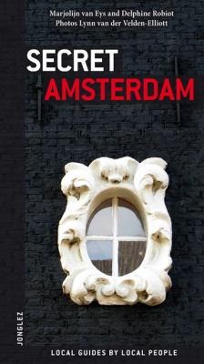 Secret Amsterdam : Local Guides by Local People - Marjolijn van Eys; Delphine Robiot