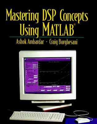 Mastering Dsp Concepts Using Matlab book by Ashok Ambardar