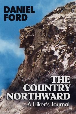 The Country Northward : A Hiker's Journal, on the Trail in the White Mountains of New Hampshire - Daniel Ford