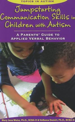 Jumpstarting Communication Skills in Children with Autism : A Parents Guide...