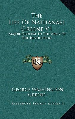 Hardcover The Life of Nathanael Greene V1 : Major-General in the Army of the Revolution Book