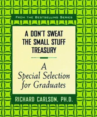 A Don't Sweat the Small Stuff Treasury: A Special Selection for Graduates (Don't Sweat the Small Stuff (Hyperion)) - Book  of the Don't Sweat the Small Stuff