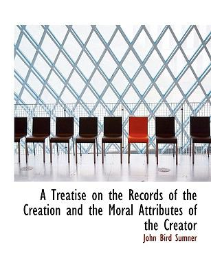 Paperback A Treatise on the Records of the Creation and the Moral Attributes of the Creator [Large Print] Book