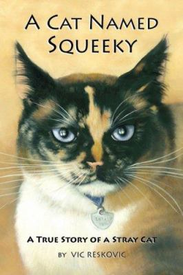 A Cat Named Squeeky : A True Story of A Stray Cat - Vic Reskovic