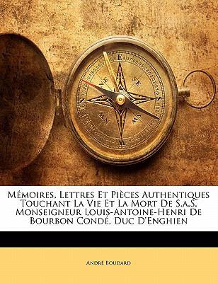 Paperback M?moires, Lettres et Pi?ces Authentiques Touchant la Vie et la Mort de S a S Monseigneur Louis-Antoine-Henri de Bourbon Cond?, Duc D'Enghien Book