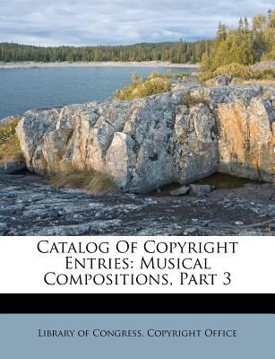 Paperback Catalog of Copyright Entries : Musical Compositions, Part 3 Book