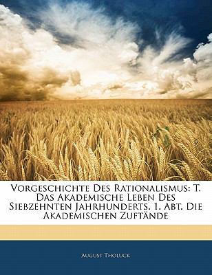 Paperback Vorgeschichte Des Rationalismus: T. Das Akademische Leben Des Siebzehnten Jahrhunderts. 1. Abt. Die Akademischen Zuft?nde Book