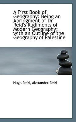 Paperback A First Book of Geography : Being an Abridgment of Dr. Reid's Rudiments of Modern Geography; with An Book