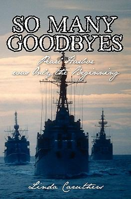 So Many Goodbyes : Pearl Harbor was Only the Beginning - Linda Caruthers