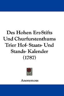 Hardcover Des Hohen Erz-Stifts und Churfurstenthums Trier Hof- Staats- und Stands- Kalender Book