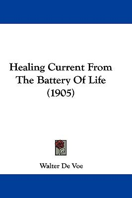 Hardcover Healing Current from the Battery of Life Book