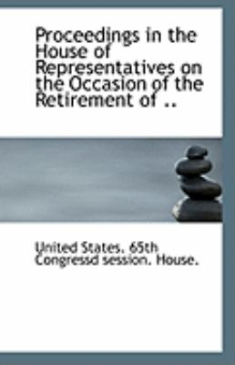 Paperback Proceedings in the House of Representatives on the Occasion of the Retirement Of Book
