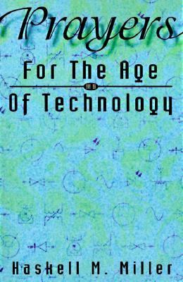 Prayers for the Age of Technology - Haskell M. Miller
