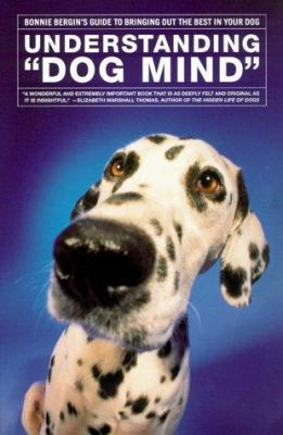 Understanding 'Dog Mind' : Bonnie Bergin's Guide to Bringing Out the Best in Your Dog - Bonnie Bergin; Robert Aquinas McNally