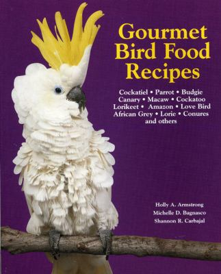 Gourmet bird food recipes cockatiel book by holly armstrong gourmet bird food recipes for your cockatiel parrot and other avian companions forumfinder Choice Image