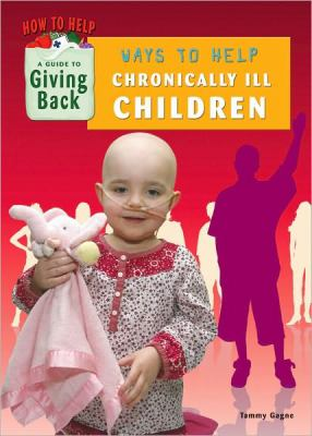 Ways to Help Chronically Ill Children : A Guide to Giving Back - Tammy Gagne