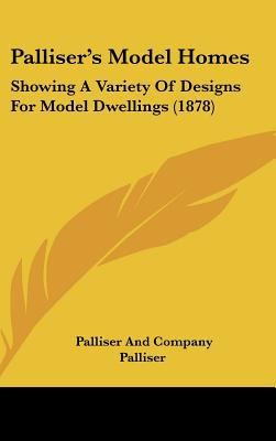 Palliser's Model Homes : Showing A Variety of Designs for Model Dwellings (1878) - Palliser And Company Palliser