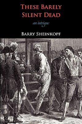 These Barely Silent Dead : An Intrigue - Barry Sheinkopf