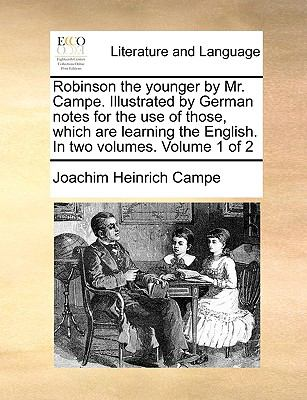 Robinson the Younger by Mr Campe Illustrated by German Notes for the Use of Those, Which Are Learning the English In - Joachim Heinrich Campe