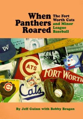 When Panthers Roared : The Fort Worth Cats and Minor League Baseball - Jeff Guinn; Bobby Bragan