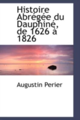 Paperback Histoire Abr?g?e du Dauphin?, De 1626 ? 1826 Book
