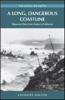 A Long, Dangerous Coastline : Shipwreck Tales from Alaska to California - Anthony Dalton