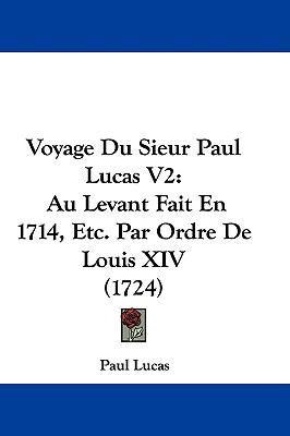 Hardcover Voyage du Sieur Paul Lucas V2 : Au Levant Fait en 1714, etc. Par Ordre de Louis XIV (1724) Book