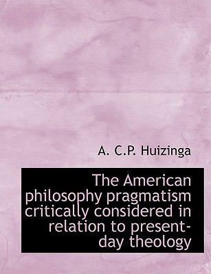 Paperback The American Philosophy Pragmatism Critically Considered in Relation to Present-Day Theology Book