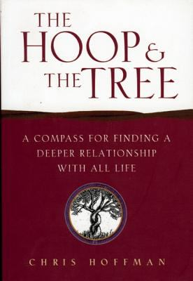 The Hoop and the Tree : A Compass for Finding a Deeper Relationship with All Life - Chris Hoffman