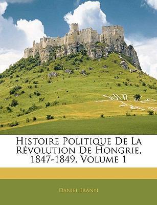 Paperback Histoire Politique de la R?volution de Hongrie, 1847-1849 Book