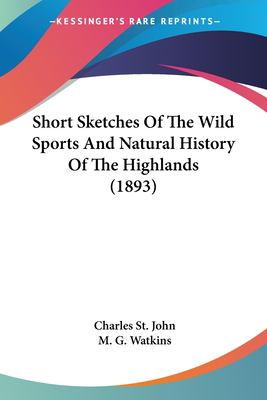 Paperback Short Sketches of the Wild Sports and Natural History of the Highlands Book