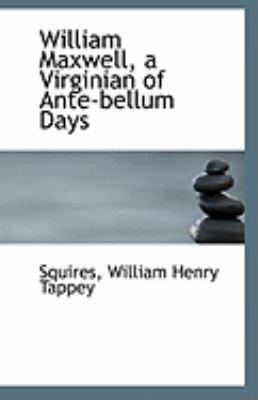 Paperback William Maxwell, a Virginian of Ante-Bellum Days Book
