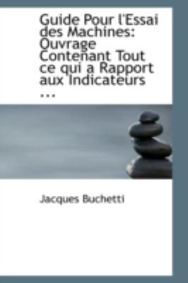 Paperback Guide Pour L'Essai des MacHines : Ouvrage Contenant Tout ce qui a Rapport aux Indicateurs ... Book