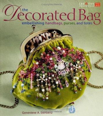 The Decorated Bag : Embellishing Handbags, Purses, and Totes (158011296X 4178639) photo