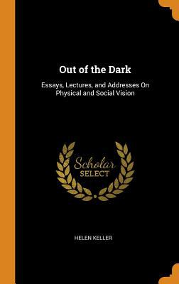 Out Of The Dark Essays Lectures And Book By Helen Keller Out Of The Dark Essays Lectures And Addresses By Helen Keller Science And Technology Essay also Essay On Library In English  Business Plan Essay