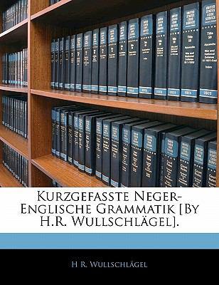 Paperback Kurzgefasste Neger-Englische Grammatik [by H R Wullschl?gel] Book