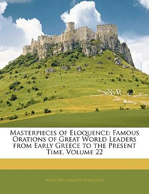 Paperback Masterpieces of Eloquence : Famous Orations of Great World Leaders from Early Greece to the Present Time, Volume 22 Book