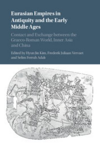 Hardcover Eurasian Empires in Antiquity and the Early Middle Ages : Contact and Exchange Between the Graeco-Roman World, Inner Asia and China Book