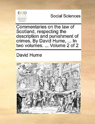 Commentaries on the Law of Scotland, Respecting the Description and Punishment of Crimes by David Hume, In - David Hume