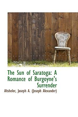 Paperback The Sun of Saratoga : A Romance of Burgoyne's Surrender Book