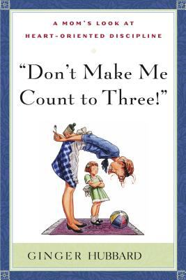 Paperback Don't Make Me Count to Three : A Mom's Look at Heart-Oriented Discipline Book