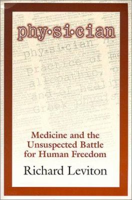 Physician : Medicine and the Unsuspected Battle for Human Freedom - Richard Leviton