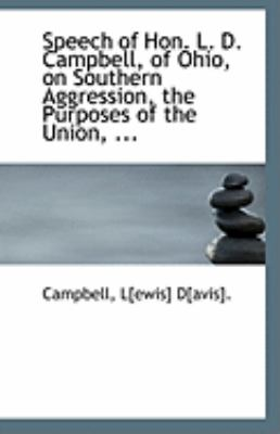Paperback Speech of Hon L D Campbell, of Ohio, on Southern Aggression, the Purposes of the Union Book