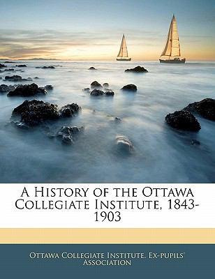 Paperback A History of the Ottawa Collegiate Institute, 1843-1903 Book
