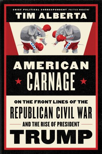 Hardcover American Carnage : On the Front Lines of the Republican Civil War and the Rise of President Trump Book